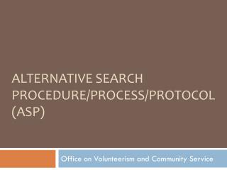 Alternative Search Procedure/Process/Protocol (ASP)