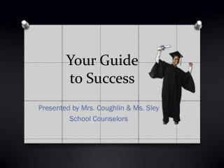 Your Guide  to Success
