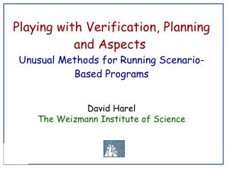 Playing with Verification, Planning and Aspects Unusual Methods for Running Scenario-Based Programs