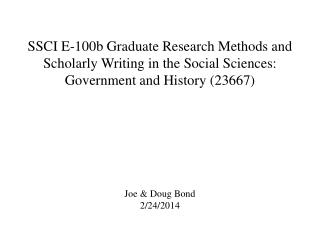 SSCI E-100b Graduate Research Methods and Scholarly Writing in the Social Sciences: Government and History (23667) Joe