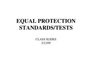 EQUAL PROTECTION STANDARDS/TESTS