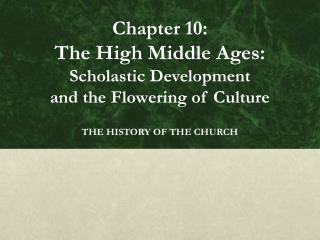 Chapter 10:  The High Middle Ages: Scholastic Development  and the Flowering of Culture
