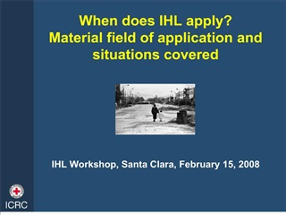 when does ihl apply material field of application and situations ...