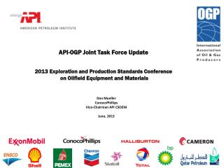 API-OGP Joint Task Force Update 2013 Exploration and Production Standards Conference  on Oilfield Equipment and Materia