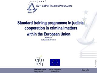 Standard training programme in judicial cooperation in criminal matters  within the European Union Version:  3.0 Last u