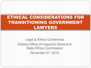 ETHICAL CONSIDERATIONS FOR TRANSITIONING GOVERNMENT LAWYERS