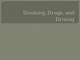 Drinking, Drugs, and Driving