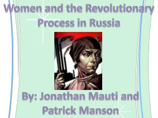 Women and the Revolutionary Process in Russia