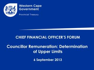 CHIEF FINANCIAL OFFICER'S FORUM Councillor  Remuneration: Determination  of Upper Limits 6 September 2013
