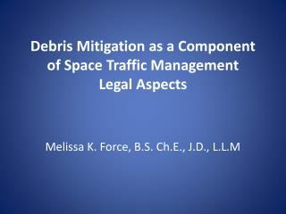 Debris Mitigation as a Component of Space Traffic  Management Legal Aspects