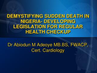 DEMYSTIFYING SUDDEN DEATH IN NIGERIA- DEVELOPING LEGISLATION FOR REGULAR HEALTH CHECKUP