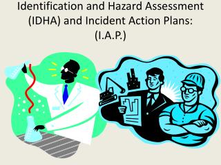 Identification and Hazard Assessment (IDHA) and Incident Action Plans:  (I.A.P.)