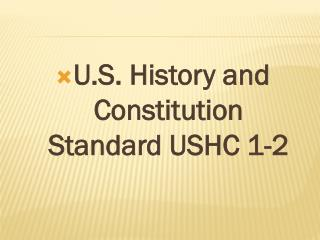 U.S. History and Constitution  Standard USHC 1-2