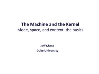 The Machine and the Kernel Mode, space, and context: the basics