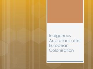 Indigenous Australians after European  Colonisation