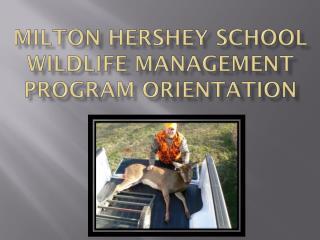 MILTON HERSHEY SCHOOL WILDLIFE MANAGEMENT PROGRAM ORIENTATION