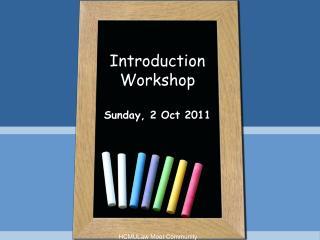 Introduction Workshop Sunday, 2 Oct 2011