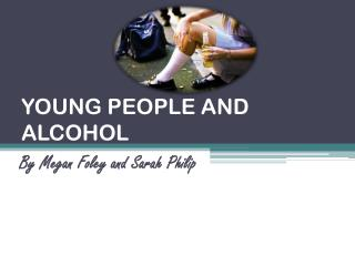 YOUNG PEOPLE AND ALCOHOL