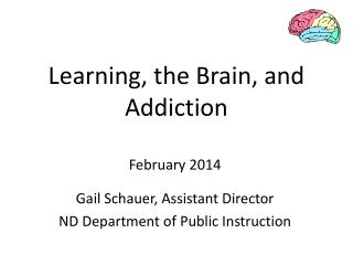 Learning, the Brain, and Addiction