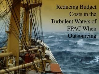 Reducing Budget Costs in the Turbulent Waters of PPAC When Outsourcing