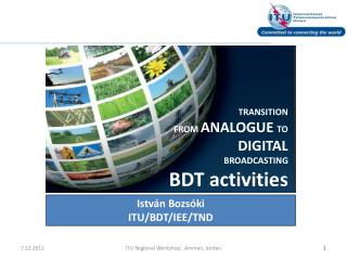TRANSITION FROM  ANALOGUE  TO  DIGITAL  BROADCASTING BDT  activities