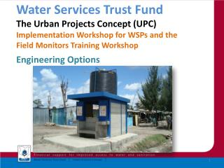 Water Services Trust Fund  The Urban Projects Concept (UPC)  Implementation Workshop for WSPs and the  Field Monitors T