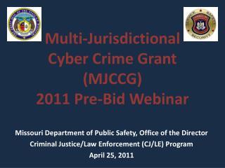 Multi-Jurisdictional  Cyber Crime Grant (MJCCG) 2011 Pre-Bid Webinar