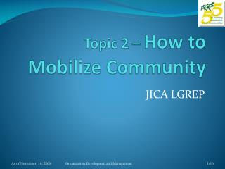 Topic 2 –  How to Mobilize Community
