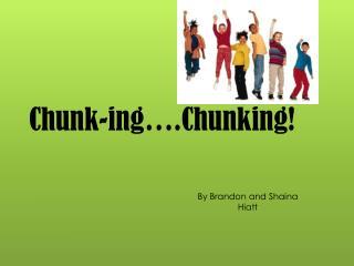 Chunk- ing ….Chunking!