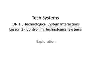 Tech Systems UNIT 3 Technological System Interactions  Lesson 2 - Controlling Technological Systems
