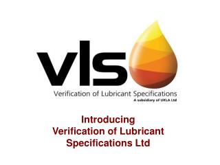 Introducing Verification of Lubricant Specifications Ltd