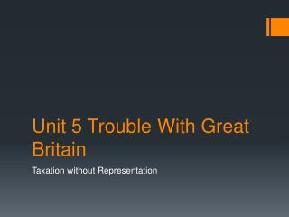 Unit 5 Trouble With Great Britain