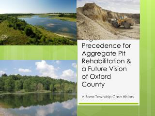 Legal Precedence for Aggregate Pit Rehabilitation & a Future Vision of Oxford County