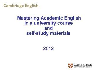 Mastering Academic English in a university course and self-study materials 2012