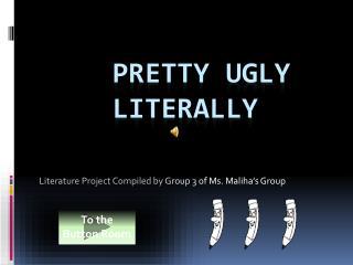 Pretty Ugly Literally
