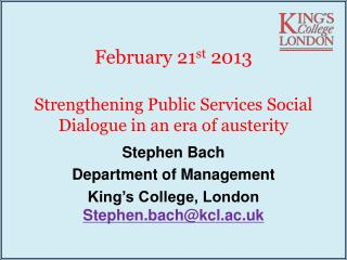 February 21 st  2013  Strengthening Public Services Social Dialogue in an era of austerity