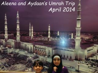 Aleena and Aydaan's Umrah Trip 				April 2014