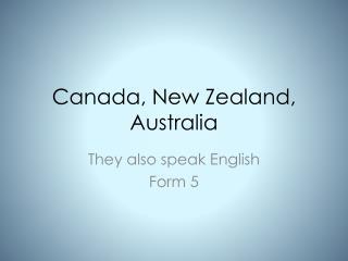 Canada ,  New Zealand ,  Australia