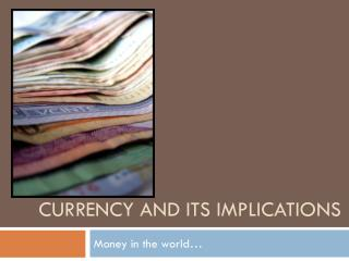 Currency and its implications