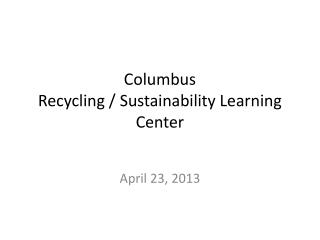 Columbus Recycling / Sustainability Learning Center