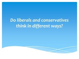 Do liberals and conservatives think in different ways?