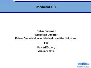 Robin Rudowitz Associate Director Kaiser Commission for Medicaid and the Uninsured For KaiserEDU.org January 2012