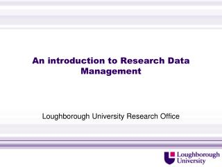 An introduction to Research Data  M anagement