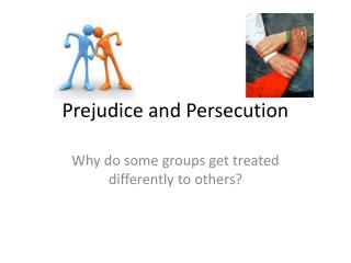 Prejudice and Persecution
