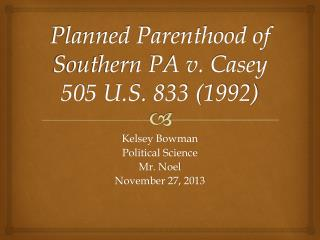 Planned Parenthood of Southern PA v. Casey 505 U.S. 833 (1992)