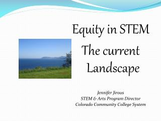 Equity in STEM The current Landscape Jennifer Jirous STEM & Arts Program Director Colorado Community College System