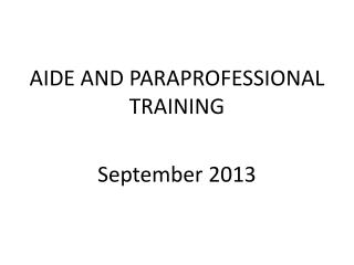 AIDE AND PARAPROFESSIONAL  TRAINING September  2013