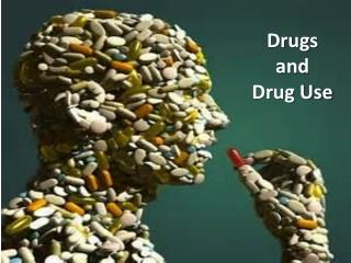 Drugs  and  Drug Use