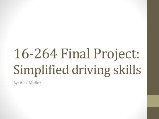16-264 Final Project:  Simplified driving skills