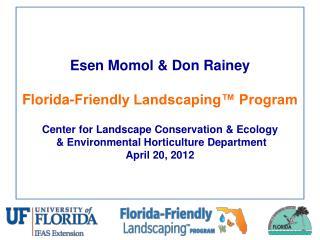 Esen Momol & Don Rainey Florida-Friendly Landscaping™ Program Center for Landscape Conservation & Ecology  & Environmen